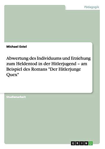 Abwertung des Individuums und Erziehung zum Heldentod in der Hitlerjugend - am Beispiel des Romans