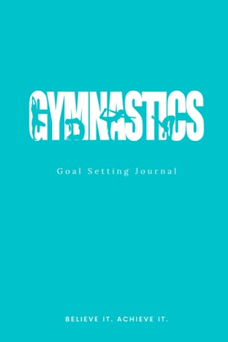 Gymnastics Goal Setting Journal - Believe It. Achieve It.: A Notebook for Gymnasts - Diary / Log