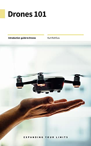 Drones 101: Everything u need to know about unmanned remote controlled aerial flying machines (English Edition)