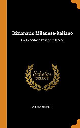 Dizionario Milanese-Italiano: Col Repertorio Italiano-Milanese