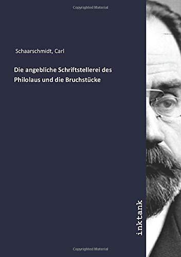 Die angebliche Schriftstellerei des Philolaus und die Bruchstücke (German Edition)