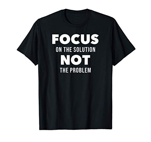 Focus On The Solution Not The Problem Solving Affirmation T-Shirt