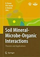 Soil Mineral -- Microbe-Organic Interactions: Theories and Applications [Special Indian Edition - Reprint Year: 2020]