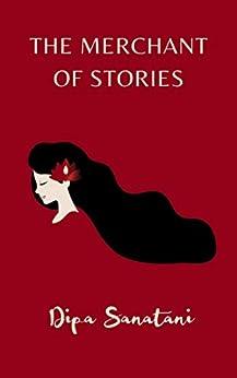 The Merchant of Stories: A Creative Entrepreneur's Journey by [Dipa Sanatani]