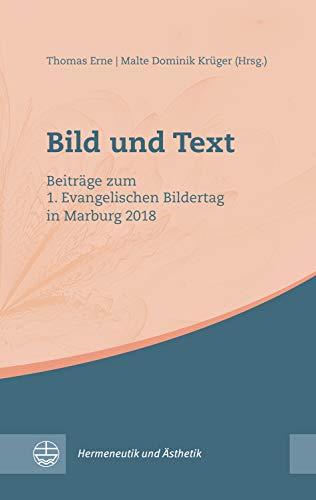 Bild und Text: Beiträge zum 1. Evangelischen Bildertag in Marburg 2018 (Hermeneutik und Ästhetik (HuÄ) 2)