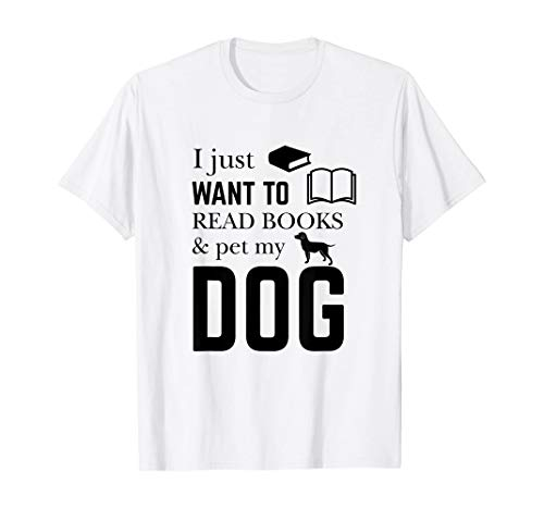 Fun Gift Dog Lovers I Just Want to Read Books and Pet My T-Shirt