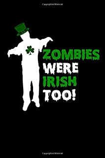 Zombies Were Irish Too: This is a blank, lined journal that makes a perfect Saint Patrick's Day gift for men or women. It'...