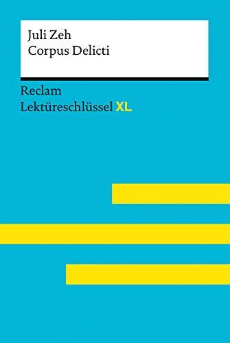 Corpus Delicti von Juli Zeh: Lektüreschlüssel mit Inhaltsangabe, Interpretation, Prüfungsaufgaben mit Lösungen, Lernglossar. (Reclam Lektüreschlüssel XL)