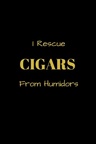 I Rescue CIGARS From Humidors: Funny blank lined notebook, with date line, for any and all cigar aficionados and fans