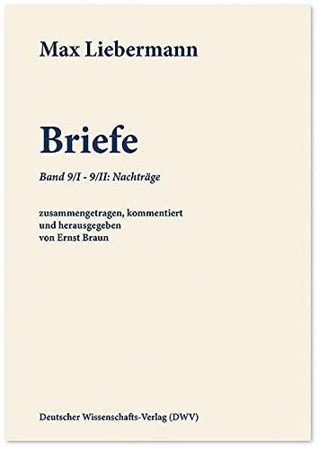 Max Liebermann: Briefe: Doppelband: Band 9/I: Nachträge - Band 9/II: Wolfgang Leicher, Die Ausstellungen der Werke Max Liebermanns zwischen 1870 und 1945
