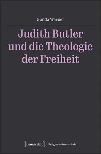 Judith Butler und die Theologie der Freiheit (Religionswissenschaft)