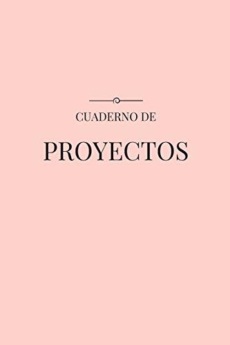 Cuaderno de Proyectos: Una Herramienta para Diseñar tu Vida: Volume 1 (Cuadernos)