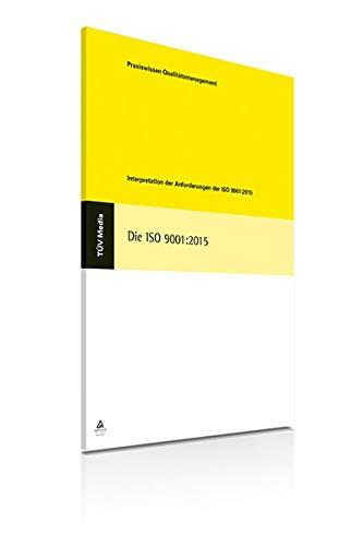 Die Iso 9001:2015: Interpretation der Anforderungen der ISO 9001:2015