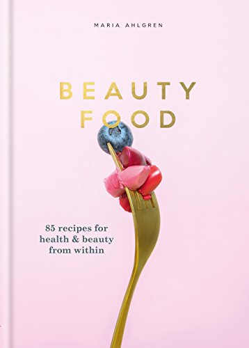 Beauty Food: 85 recipes for health & beauty from within
