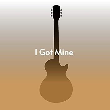 I Got Mine
