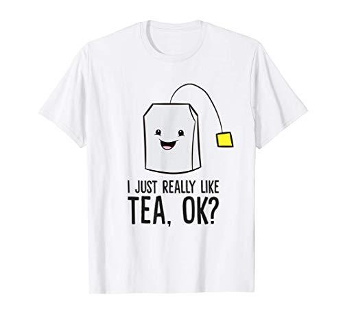 I Just Really Like Tea, Ok? Funny Tea Drinking T-Shirt