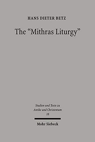 The Mithras Liturgy: Text, Translation, and Commentary (Studien Und Texte Zu Antike Und Christentum / Studies And Te) (English and Greek Edition)