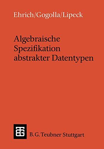 Algebraische Spezifikation abstrakter Datentypen: Eine Einführung in die Theorie (Leitfäden und Monographien der Informatik)