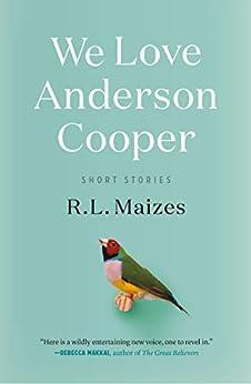 We Love Anderson Cooper: Short Stories