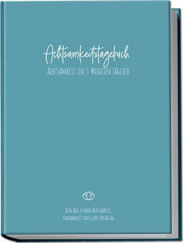 Achtsamkeitstagebuch: Achtsamkeit in 5 Minuten täglich - Dein Weg zu mehr Achtsamkeit, Dankbarkeit und Glück im Alltag | Format A5 | Farbe: Blau (Achtsamkeit finden 1)