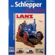 Der Schlepper im Rückblick. Oldtimer Jahrbuch. Schlepper und Landmaschinen in Deutschland: 2004
