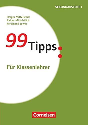99 Tipps - Praxis-Ratgeber Schule für die Sekundarstufe I und II: Für Klassenlehrer (5. Auflage) - Buch