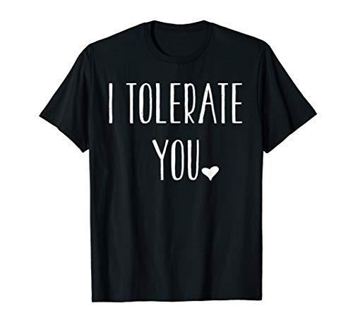 Valentine's Day Funny Gift - I Tolerate You T-Shirt