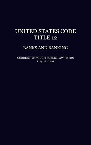 United States Code: Title 12—Banks and Banking, Current Through Public Law 116-216 (12/11/2020) (English Edition)