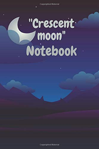 """""""Crescent Moon Notebook"""": Amazing notebook,Great gift for boys girls and Especially Moon and Star lovers,Good for journaling and making notes at school and home etc... Size(6 x 9 in _ 140 pages)."""