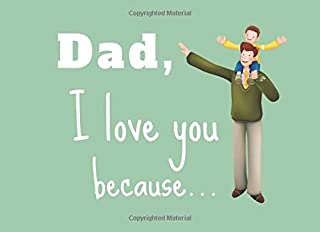 Dad, I Love You Because...: Fill In The Blank Book With Prompts About What I Love About Dad/ Father's Day/ Birthday Gifts ...