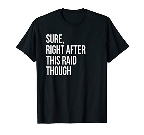 Sure, Right After This Raid Funny Gift For Gamer T-Shirt