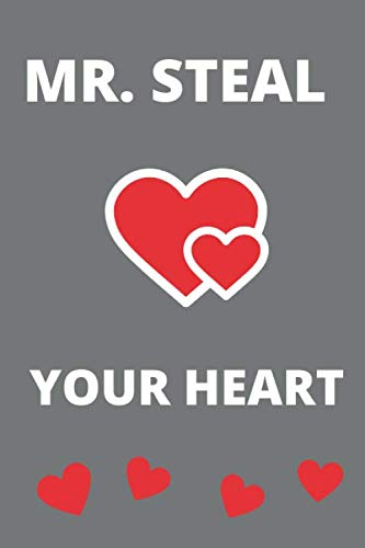 Mr steal your heart: Valentine Notebook Gift (120) Line Pages Journal (6 x 9 inches) | Non Cheesy Valentines Day Gift For Him | First Valentines ... Gifts | February 14 Journal To Write In
