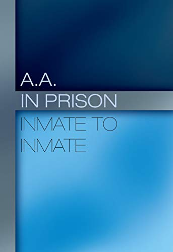 A.A. in Prison: Inmate to Inmate: Discovering true inner freedom (English Edition)