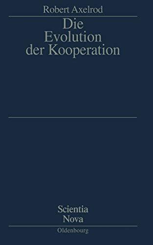 Die Evolution Der Kooperation (Scientia Nova) (German Edition): Aus Dem Amerikanischen Übersetzt Und Mit Einem Nachwort Von Werner Raub Und Thomas Voss
