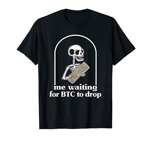 Me Waiting For Bitcoin To Drop Meme Skeleton Hodl Crypto BTC T-Shirt