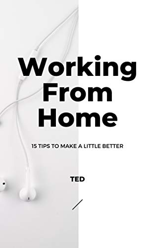 Working From Home - 15 Tips To Make A Little Better (English Edition)