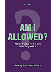 Am I Allowed?: What Every Woman Should Know BEFORE She Gives Birth