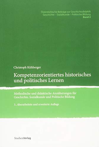 Kompetenzorientiertes historisches und politisches Lernen. Methodische und didaktische Annäherungen für Geschichte, Sozialkunde und Politische Bildung