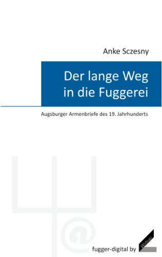 Der lange Weg in die Fuggerei – Augsburger Armenbriefe des 19. Jahrhunderts (fugger-digital)