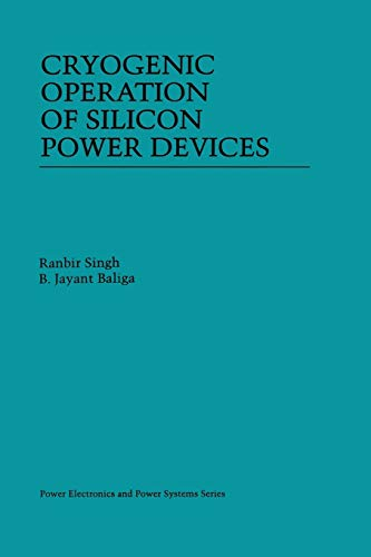 Cryogenic Operation of Silicon Power Devices (Power Electronics and Power Systems)