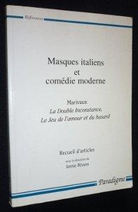 Masques italiens et comédie moderne - Marivaux : La Double Inconstance, Le Jeu de l'amour et du hasard