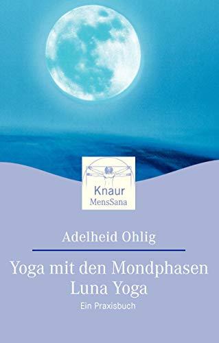 Yoga mit den Mondphasen - Luna Yoga: Ein Praxisbuch (Knaur. MensSana)