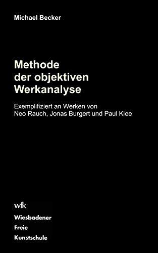 Methode der objektiven Werkanalyse: Exemplifiziert an Werken von Neo Rauch, Jonas Burgert und Paul Klee