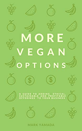 More Vegan Options: A guide to adding ethical, sustainable and profitable...