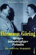Hermann Göring. Hitlers janusköpfiger Paladin. Die politische Biographie