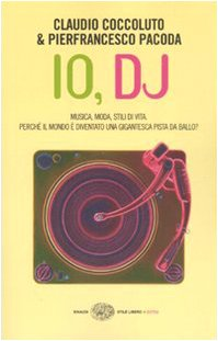Io, DJ. Musica, moda, stili di vita. Perché il mondo è diven