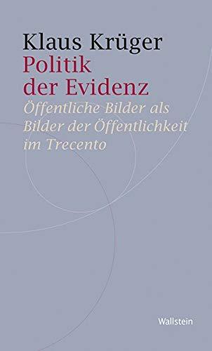Politik der Evidenz: Öffentliche Bilder als Bilder der Öffentlichkeit im Trecento (Historische Geisteswissenschaften. Frankfurter Vorträge)
