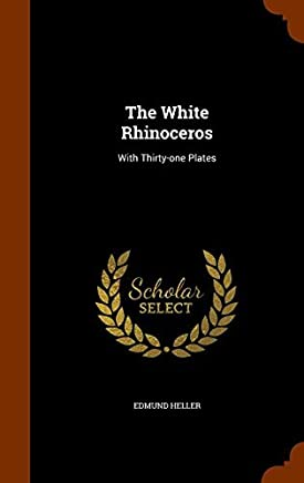 The White Rhinoceros: With Thirty-one Plates by Edmund Heller (2015-10-21)