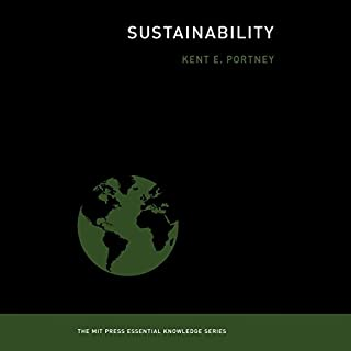 Sustainability     The MIT Press Essential Knowledge Series              By:                                                                                                                                 Kent E. Portney                               Narrated by:                                                                                                                                 Don Hagen                      Length: 4 hrs and 24 mins     14 ratings     Overall 4.4