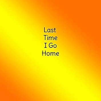 Last Time I Go Home